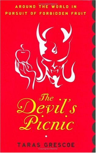 Read Online The Devil's Picnic: Around the World in Pursuit of Forbidden Fruit PDF