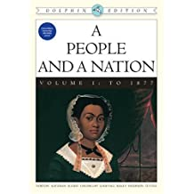 A People and a Nation: A History of the United States, Dolphin Edition, Volume 1: To 1877