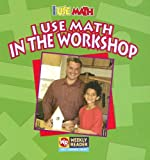 I Use Math in the Workshop, Joanne Mattern, 0836848586