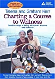 Charting a Course to Wellness, Graham Kerr and Treena Kerr, 1580401988