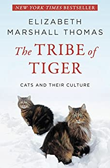 The Tribe of Tiger: Cats and Their Culture by [Thomas, Elizabeth Marshall]