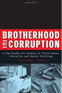 Brotherhood of Corruption: A Cop Breaks the Silence on Police Abuse, Brutality, and