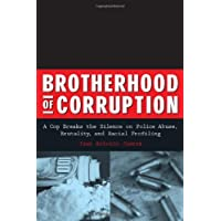 Brotherhood of Corruption: A Cop Breaks the Silence on Police Abuse, Brutality, and Racial Profiling