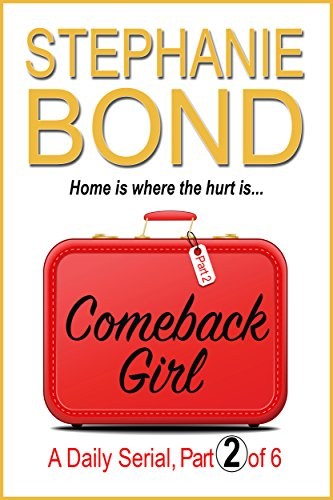 COMEBACK GIRL: part 2 of 6 (Kindle Single) (The Best Way To Say Sorry To A Girl)