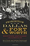 Prohibition in Dallas and Fort Worth, Rita Cook and Jeffrey Yarbrough, 1609499727