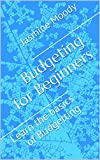 Budgeting for Beginners: Learn the basics of Budgetting