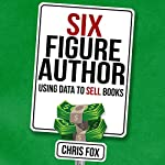 Six Figure Author: Using Data to Sell Books  | Chris Fox