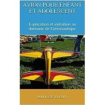AVION POUR ENFANT ET ADOLESCENT: Explication et initiation au domaine de l'aéronautique (French Edition)