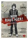 Nur raus hier!: 18 Geschichten von der Flucht aus der DDR. 18 Geschichten gegen das Vergessen.