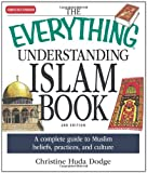 The Everything Understanding Islam Book, Christine Huda Dodge, 1598698672