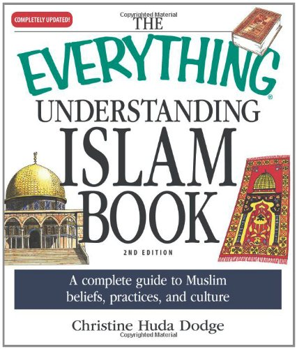 The Everything Understanding Islam Book: A complete guide to Muslim beliefs, practices, and culture