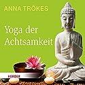 Yoga der Achtsamkeit Hörbuch von Anna Trökes Gesprochen von: Anna Trökes