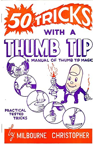 Fifty Tricks With Thumb Tip (50 tricks with a thumb tip: a manual of thumb tip magic)