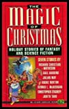 The Magic of Christmas: Holiday Stories of Fantasy & Science Fiction