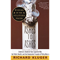 Ashes to Ashes: America's Hundred-Year Cigarette War, the Public Health, and the Unabashed Triumph of Philip Morris (English Edition)