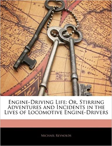 Engine-Driving Life: Or, Stirring Adventures and Incidents