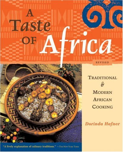 A Taste of Africa: Traditional & Modern African Cooking by Ten Speed Press