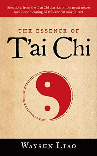 The Essence of T'ai Chi: Selections from the T'ai Chi Classics on the Great Power and Inner Meaning of thiis Ancient Martial Art