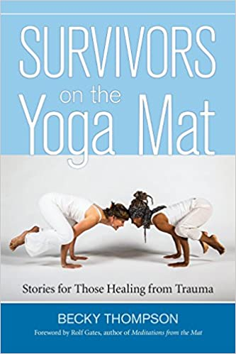 Survivors On The Yoga Mat Stories For Those Healing From Trauma