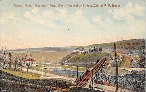 - Wachusett Dam, Waste Channel & Mass Central RR Bridge Clinton Massachusetts Postcard