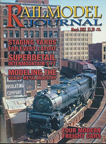 RailModel Journal : Articles- Staging Yards for every Layout; Superdetail Intermountain's F7; Modeling the Scrap Metal Industry; Four Modern Freight Cars (2002 Journal) ()
