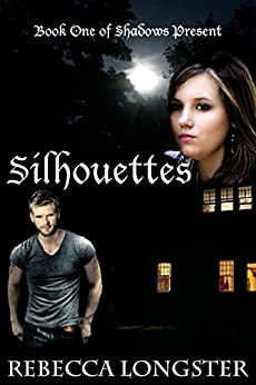 Silhouettes: Book One of Shadows Present by [Longster, Rebecca]