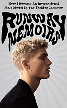 Runway Memoirs: How I Became An International Male Model In The Fashion Industry (Runway Memoirs, Modelling, Fashion Book 1) by [Kingo, Nicklas]