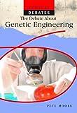 The Debate about Genetic Engineering, Pete Moore, 1404237542