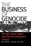 img - for The Business of Genocide: The SS, Slave Labor, and the Concentration Camps book / textbook / text book