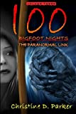 100 Bigfoot Nights: The Paranormal Link (Volume 3)