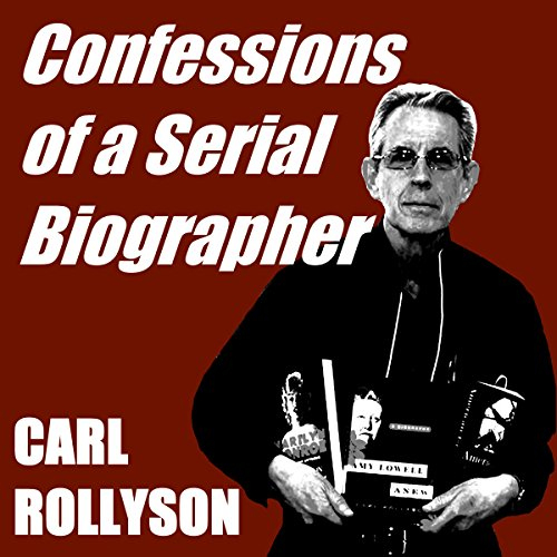 Confessions of a Serial Biographer by Carl Rollyson