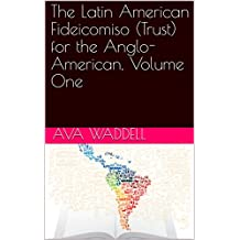 The Latin American Fideicomiso (Trust) for the Anglo-American, Volume One