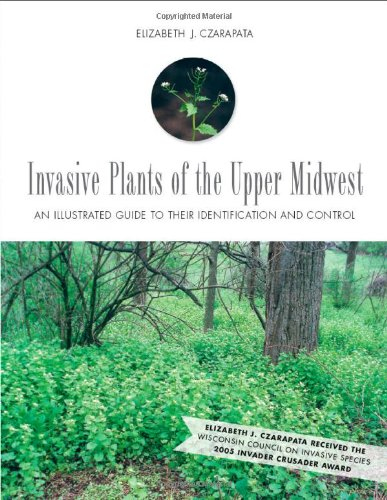 Read Online Invasive Plants of the Upper Midwest: An Illustrated Guide to Their Identification and Control ebook
