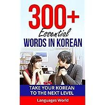 Learn Korean: 300+ Essential Words In Korean - Learn Words Spoken In Everyday Korea (Speak Korean, Korea, Fluent, Korean Language): Forget pointless phrases, Improve your vocabulary