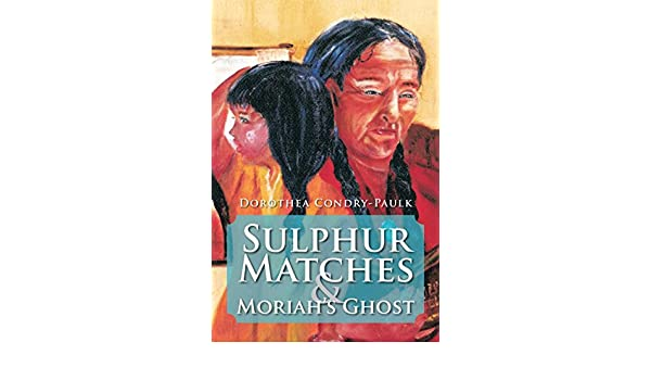 Sulphur Matches and Moriahs Ghost