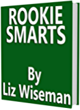 30 Minute Executive Summary of: ROOKIE SMARTS By Liz Wiseman: Business Book Summaries -- Read Less, Do More