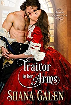 Traitor in Her Arms: A Scarlet Chronicles Novel (The Scarlet Chronicles) by [Galen, Shana]