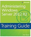 img - for Training Guide Administering Windows Server 2012 R2 (MCSA) (Microsoft Press Training Guide) book / textbook / text book