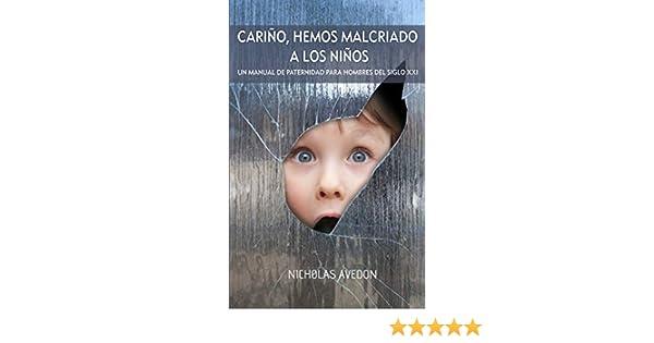 Cariño, hemos malcriado a los niños: Manual de paternidad para hombres del siglo XXI eBook: Nicholas Avedon: Amazon.es: Tienda Kindle