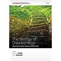 The Biology of Disadvantage: Socioeconimic Status and Health, Volume 1186