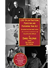 1,001 Tips on Practicing, Perfecting and Performing Your Act: For Jugglers and other Variety Artists
