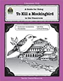 A Guide for Using to Kill a Mockingbird in the Classroom, Mari Lu Robbins, 1576906264