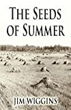 The Seeds of Summer, Jim Wiggins, 1456084607