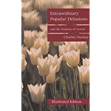 Extraordinary Popular Delusions and the Madness of Crowds (Illustrated Edition)