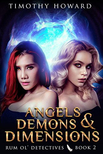 Angels, Demons and Dimensions (Rum Ol' Detectives Book 2) (Fine Rum)