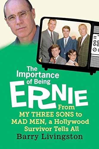 The Worth of Being Ernie: From My Three Sons to Mad Men, a Hollywood Survivor Tells All