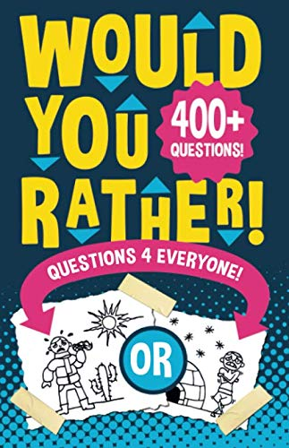 Would You Rather Questions 4 Everyone!: Hilarious, funny, silly, easy, hard, and challenging would you rather questions for kids, adults, teens, boys, and girls! (Funny Knock Knock Jokes For Adults Dirty)