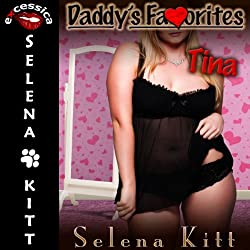 Daddy's Favorites Tina: Pseudo Incest Daddy Daughter Erotica