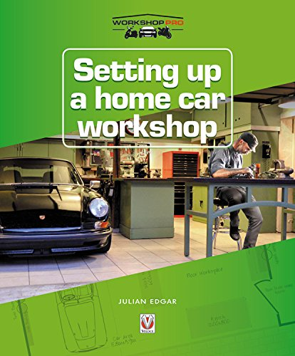 Setting up a Home Car Workshop: The facilities & tools needed for car maintenance, repair, modification or restoration