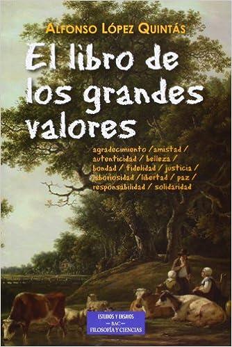 El libro de los grandes valores: Agradecimiento, amistad, autenticidad, belleza, bondad, fidelidad, justicia, laboriosidad, libertad, paz, responsabilidad, ...
